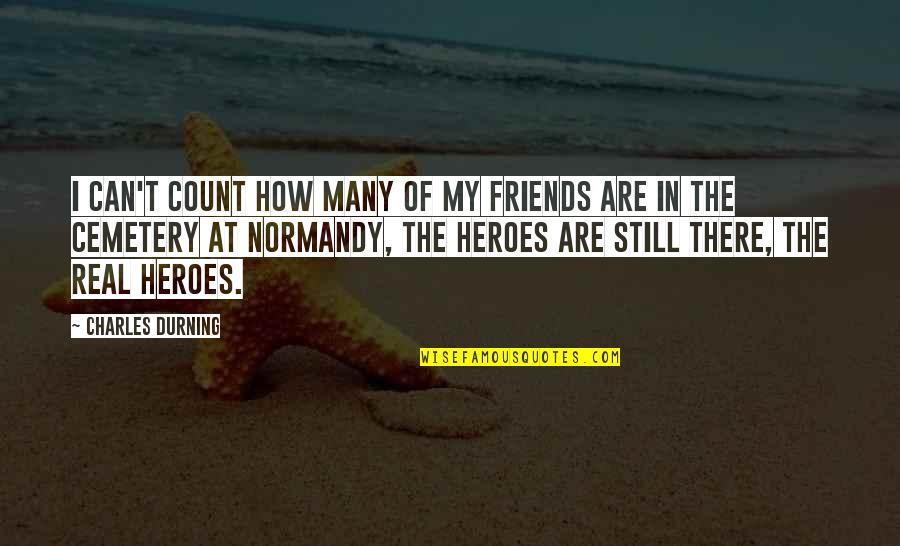 Friends That You Can Count On Quotes By Charles Durning: I can't count how many of my friends