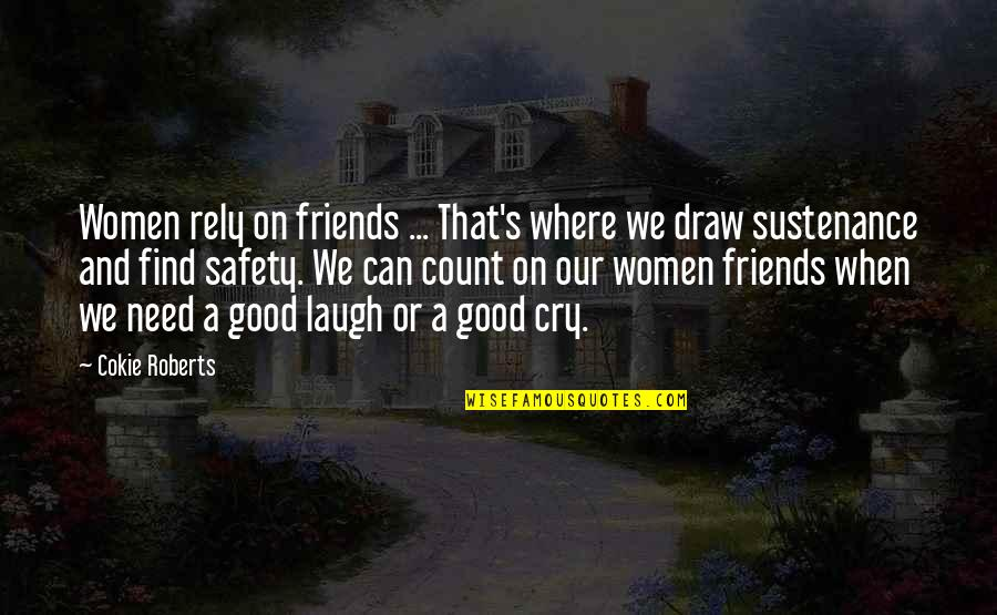 Friends That You Can Count On Quotes By Cokie Roberts: Women rely on friends ... That's where we