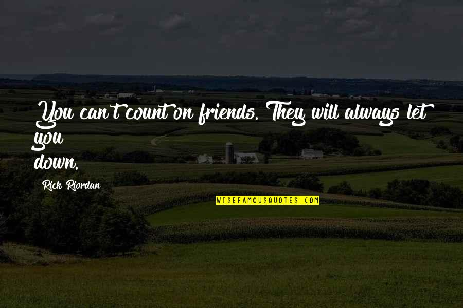 Friends That You Can Count On Quotes By Rick Riordan: You can't count on friends. They will always