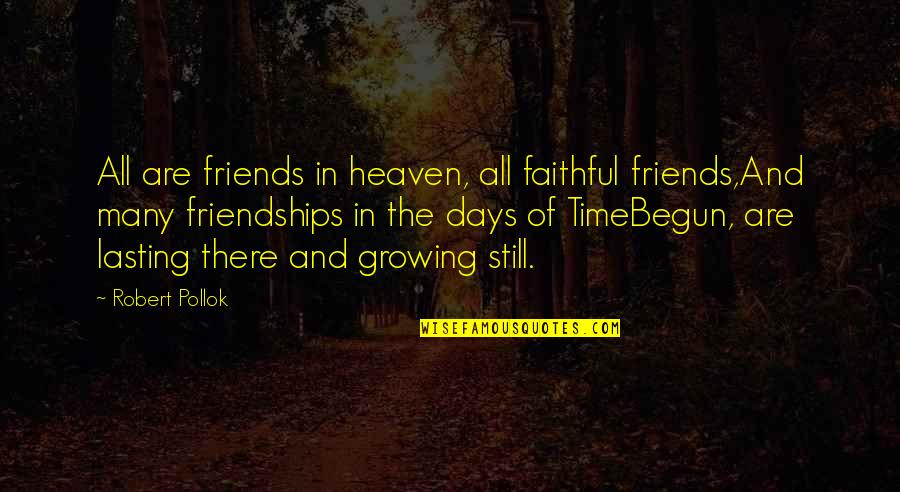 Friends That You Can Count On Quotes By Robert Pollok: All are friends in heaven, all faithful friends,And