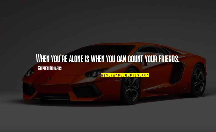 Friends That You Can Count On Quotes By Stephen Richards: When you're alone is when you can count