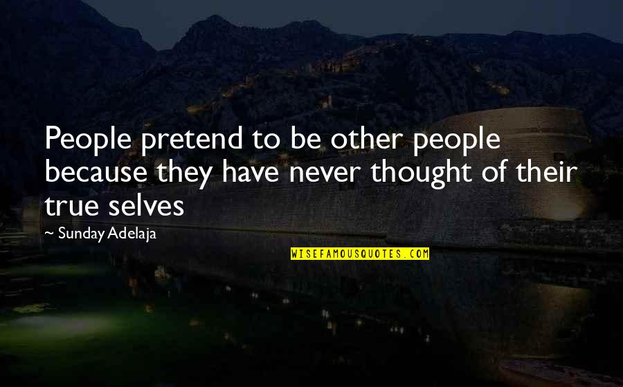Friends That You Can Count On Quotes By Sunday Adelaja: People pretend to be other people because they