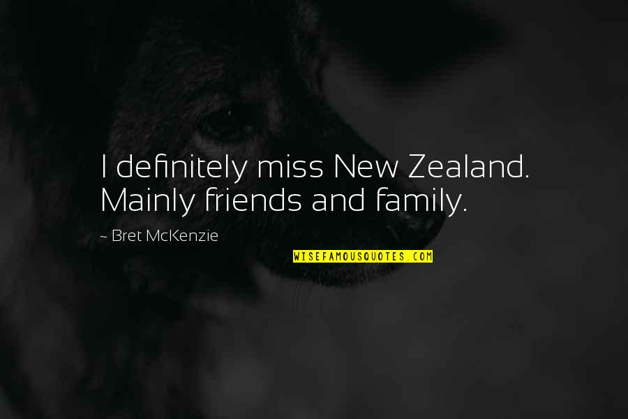 Friends That You Miss Quotes By Bret McKenzie: I definitely miss New Zealand. Mainly friends and
