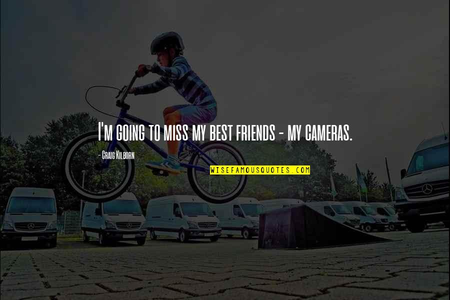 Friends That You Miss Quotes By Craig Kilborn: I'm going to miss my best friends -