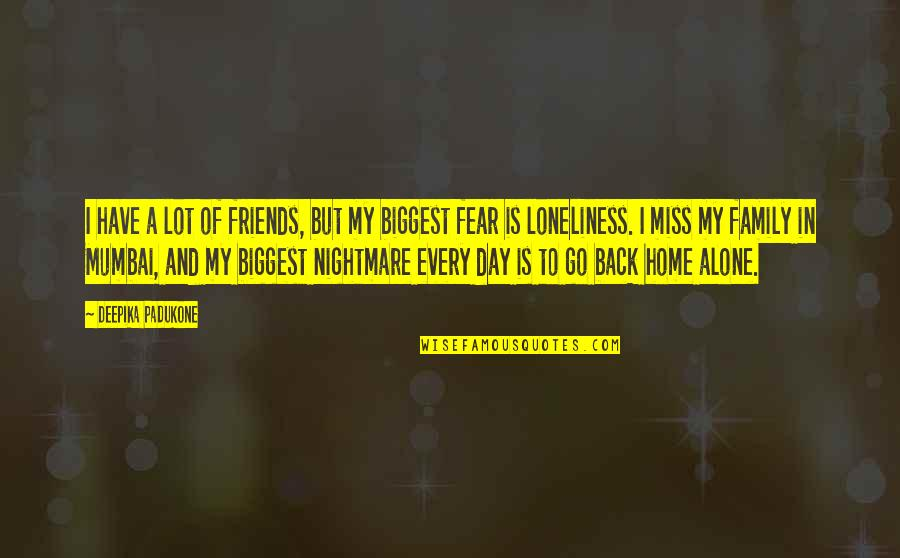 Friends That You Miss Quotes By Deepika Padukone: I have a lot of friends, but my