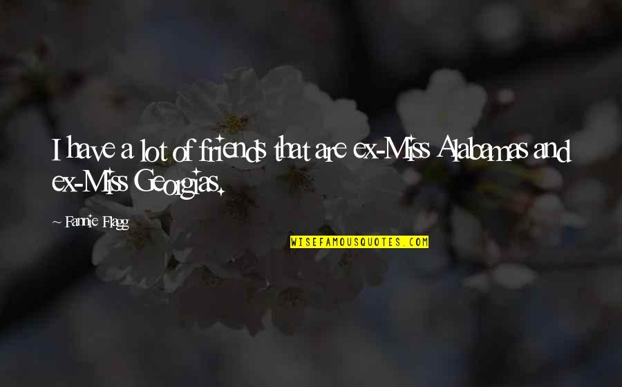 Friends That You Miss Quotes By Fannie Flagg: I have a lot of friends that are