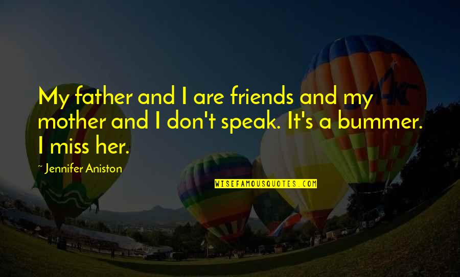 Friends That You Miss Quotes By Jennifer Aniston: My father and I are friends and my