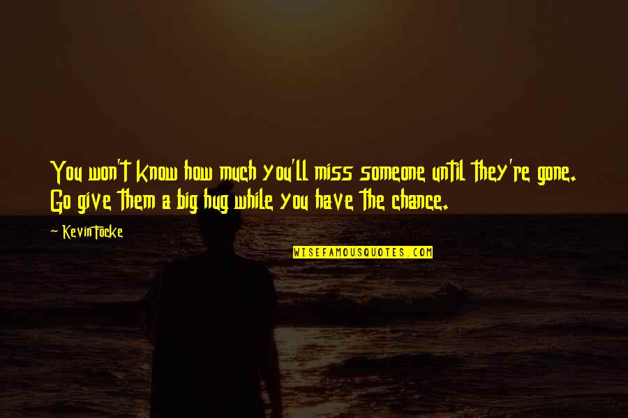 Friends That You Miss Quotes By Kevin Focke: You won't know how much you'll miss someone