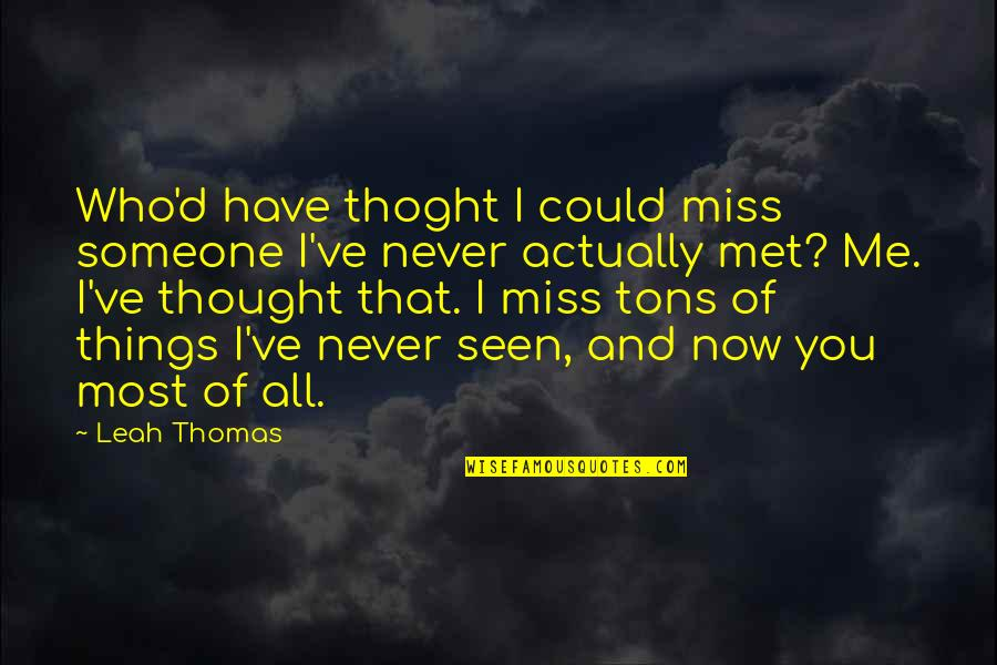 Friends That You Miss Quotes By Leah Thomas: Who'd have thoght I could miss someone I've