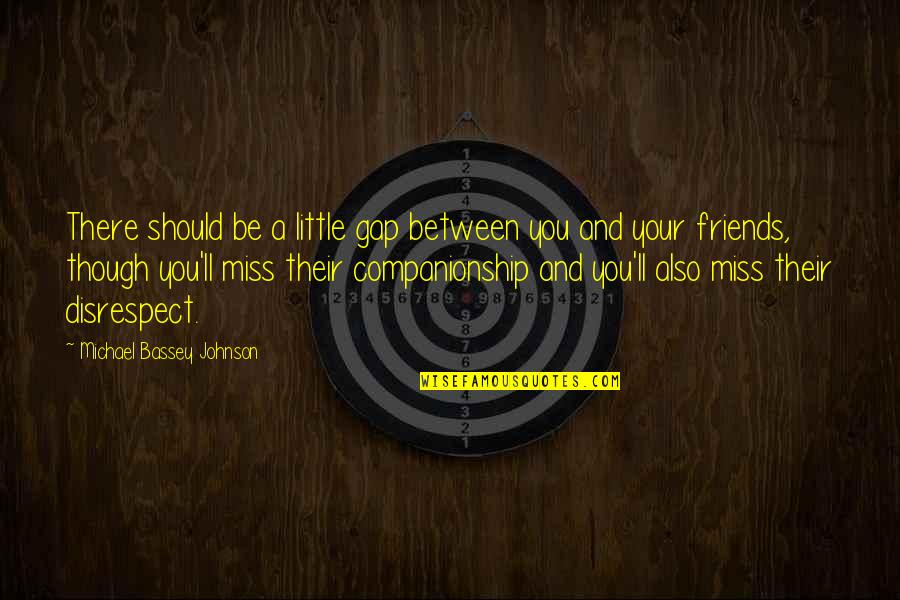 Friends That You Miss Quotes By Michael Bassey Johnson: There should be a little gap between you