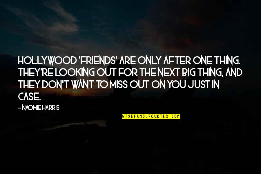 Friends That You Miss Quotes By Naomie Harris: Hollywood 'friends' are only after one thing. They're