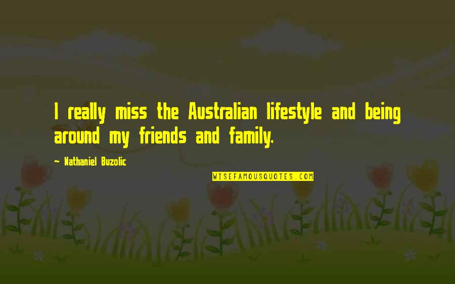 Friends That You Miss Quotes By Nathaniel Buzolic: I really miss the Australian lifestyle and being