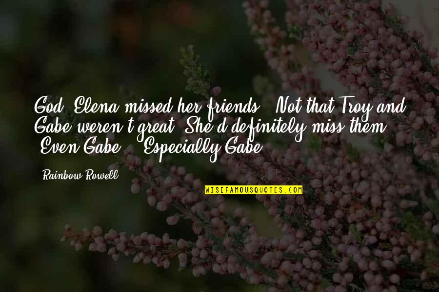 Friends That You Miss Quotes By Rainbow Rowell: God, Elena missed her friends. (Not that Troy