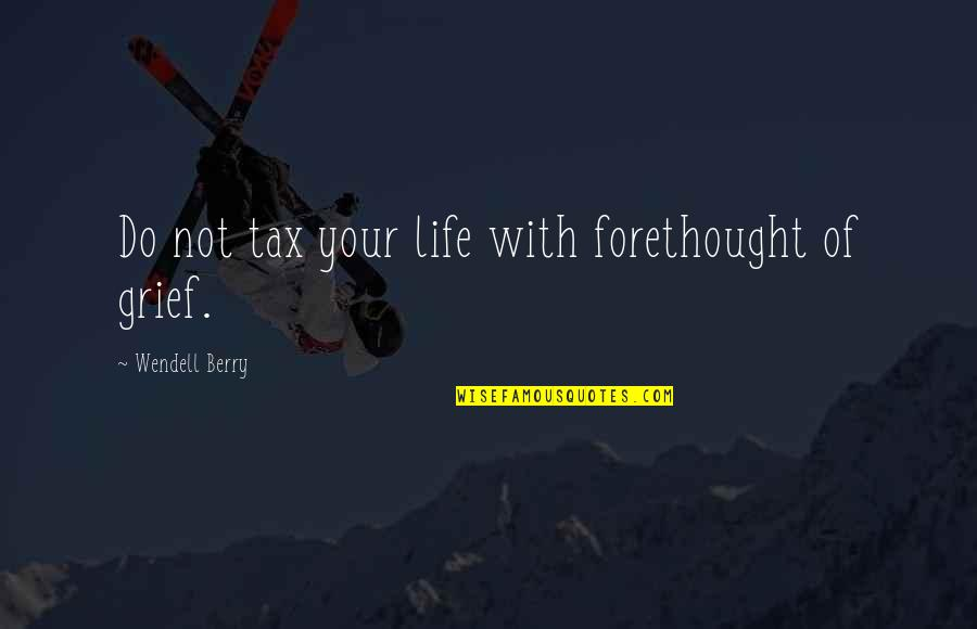 Friends Turning 30 Quotes By Wendell Berry: Do not tax your life with forethought of