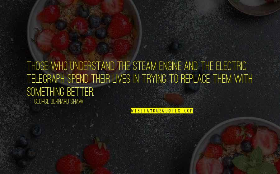 Friends Wedding Day Quotes By George Bernard Shaw: Those who understand the steam engine and the