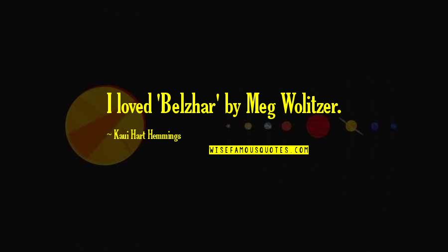 Friends Who Dont Make An Effort Quotes By Kaui Hart Hemmings: I loved 'Belzhar' by Meg Wolitzer.