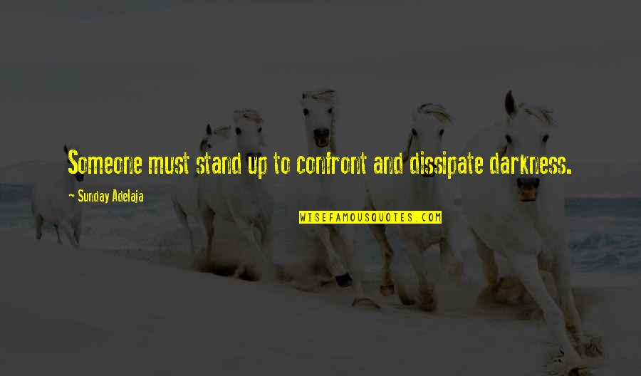 Friends Who Never Left Your Side Quotes By Sunday Adelaja: Someone must stand up to confront and dissipate