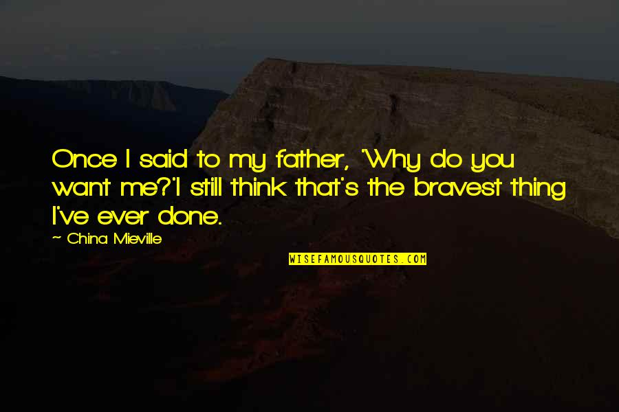 Friends Who Pretend To Like You Quotes By China Mieville: Once I said to my father, 'Why do