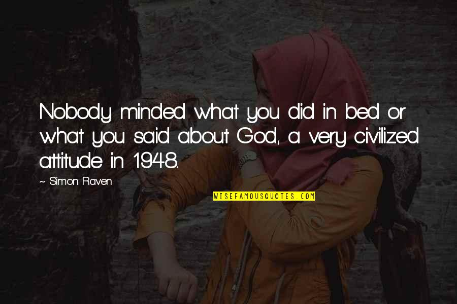 Friends Who Remember Your Birthday Quotes By Simon Raven: Nobody minded what you did in bed or