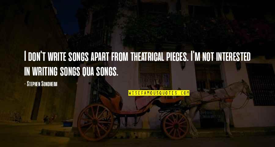 Friends Who Remember Your Birthday Quotes By Stephen Sondheim: I don't write songs apart from theatrical pieces.