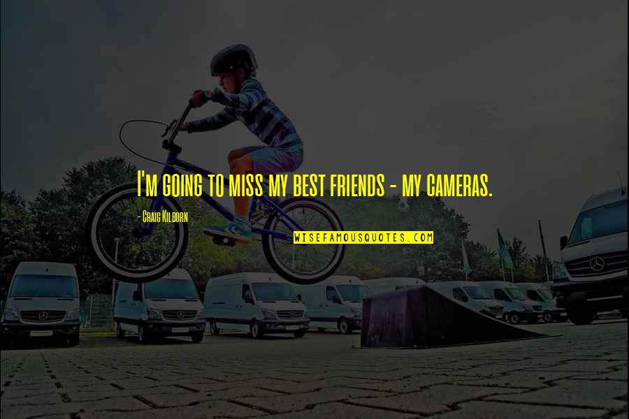 Friends With Cameras Quotes By Craig Kilborn: I'm going to miss my best friends -