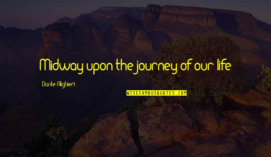 Friends With Cameras Quotes By Dante Alighieri: Midway upon the journey of our life