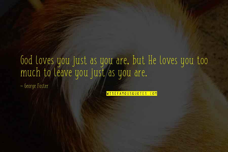 Friends With Cameras Quotes By George Foster: God loves you just as you are, but