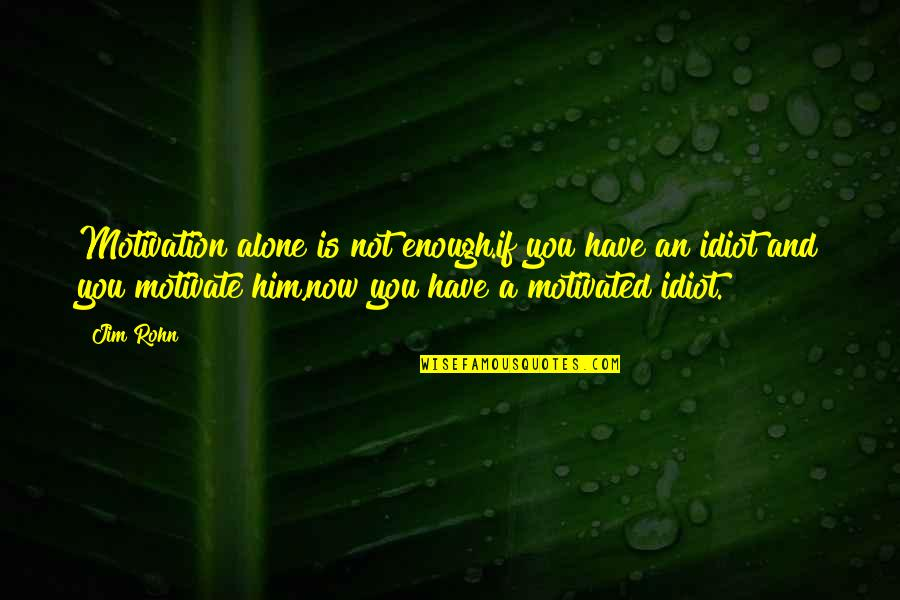 Friends With Cameras Quotes By Jim Rohn: Motivation alone is not enough.if you have an