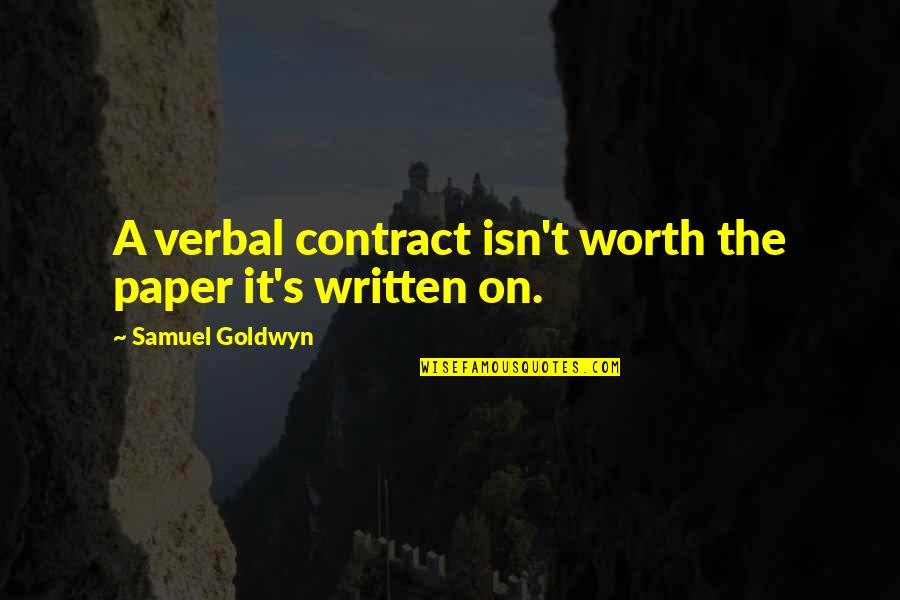 Friends With Cameras Quotes By Samuel Goldwyn: A verbal contract isn't worth the paper it's