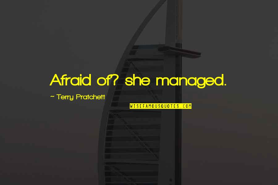 Friends With Cameras Quotes By Terry Pratchett: Afraid of? she managed.
