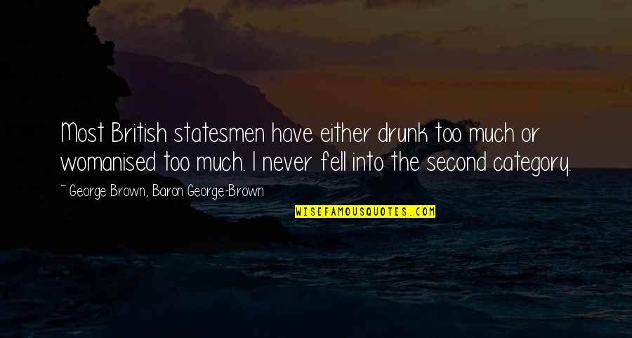 Friends With Distance Quotes By George Brown, Baron George-Brown: Most British statesmen have either drunk too much