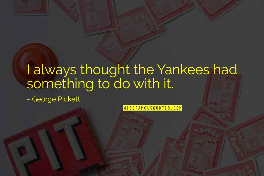 Friends With Distance Quotes By George Pickett: I always thought the Yankees had something to