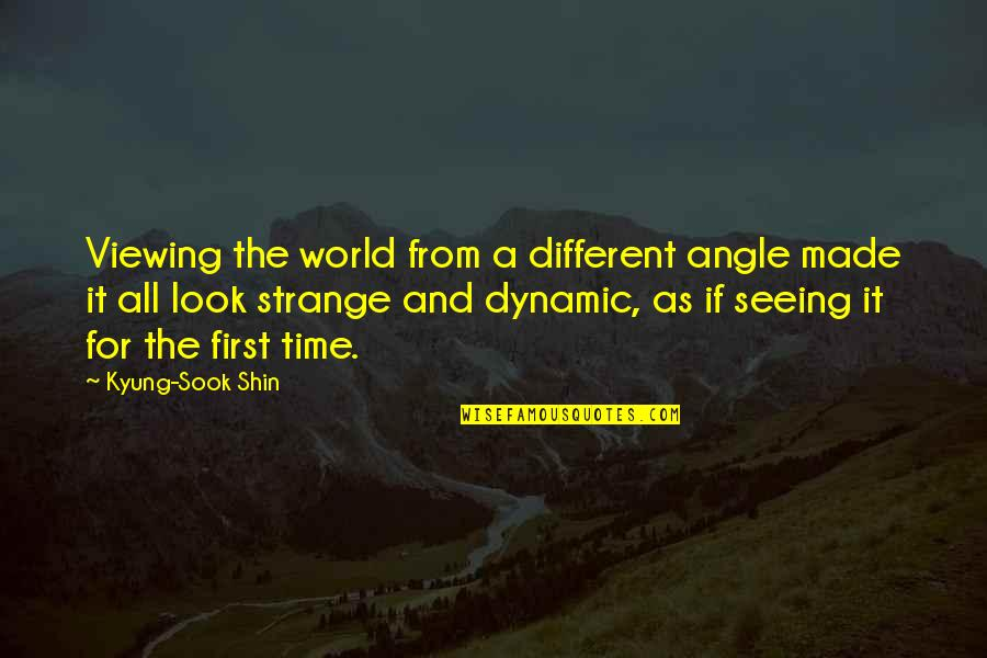 Friends With Distance Quotes By Kyung-Sook Shin: Viewing the world from a different angle made