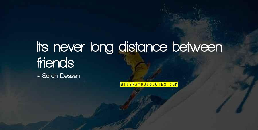 Friends With Distance Quotes By Sarah Dessen: It's never long distance between friends.
