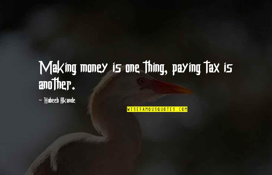 Friends With Marital Problems Quotes By Habeeb Akande: Making money is one thing, paying tax is