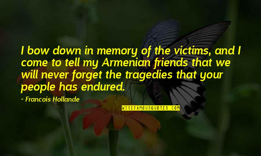 Friends You Will Never Forget Quotes By Francois Hollande: I bow down in memory of the victims,