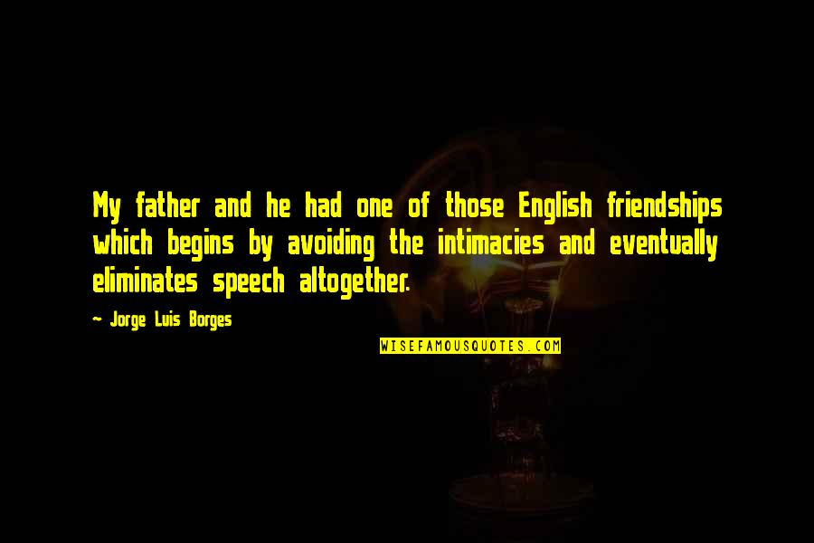 Friendship And English Quotes By Jorge Luis Borges: My father and he had one of those