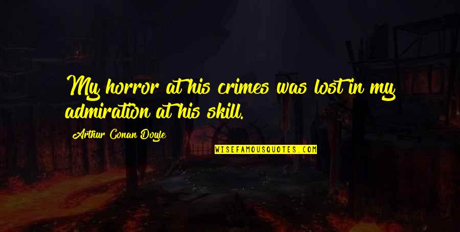 Friendship And Footsteps Quotes By Arthur Conan Doyle: My horror at his crimes was lost in