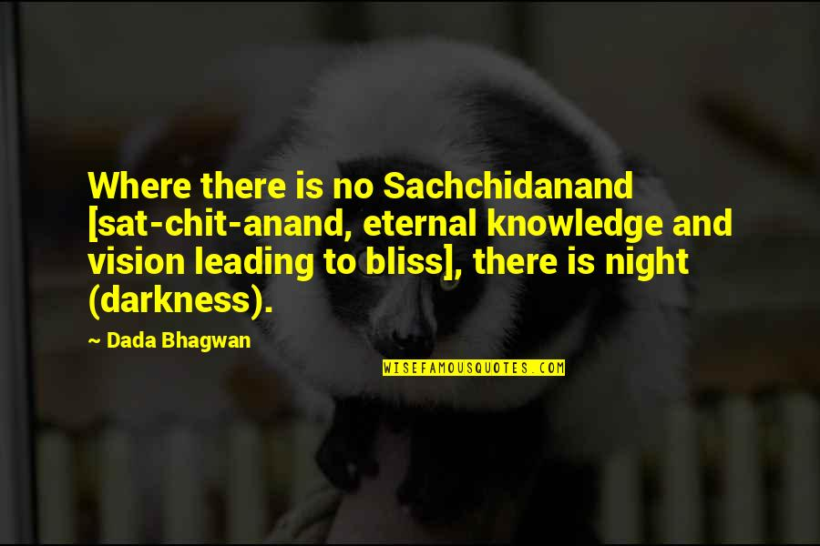 Friendship And Footsteps Quotes By Dada Bhagwan: Where there is no Sachchidanand [sat-chit-anand, eternal knowledge