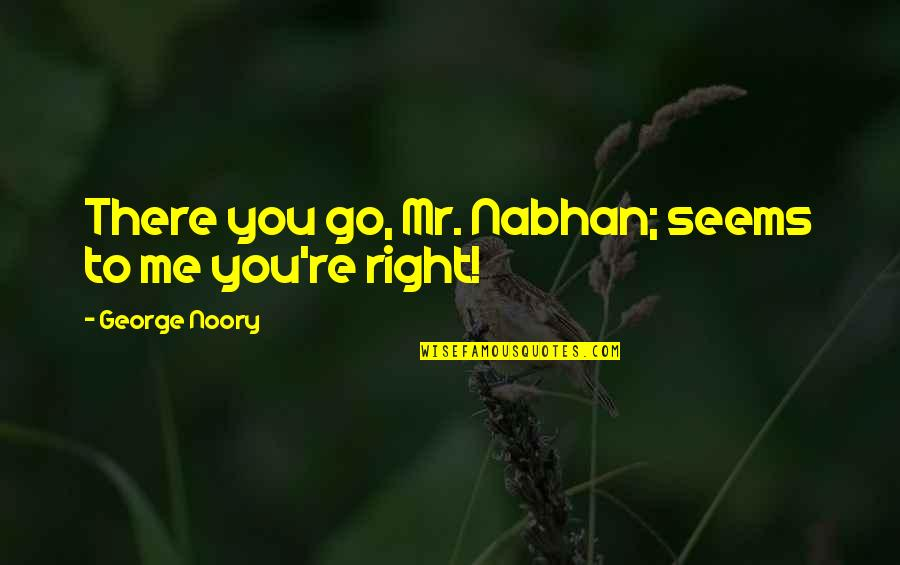Friendship And Footsteps Quotes By George Noory: There you go, Mr. Nabhan; seems to me