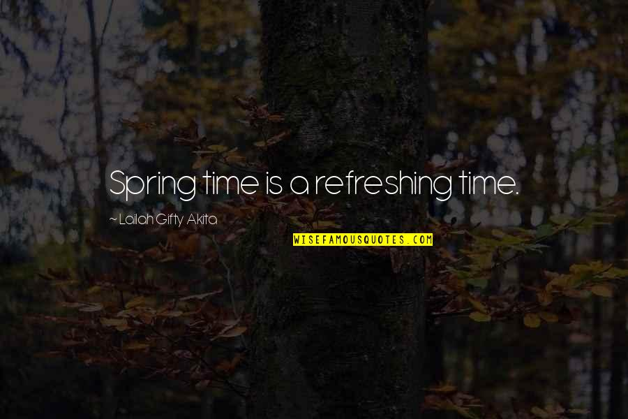 Friendship And Footsteps Quotes By Lailah Gifty Akita: Spring time is a refreshing time.
