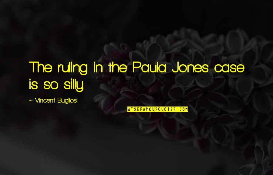 Friendship And Footsteps Quotes By Vincent Bugliosi: The ruling in the Paula Jones case is