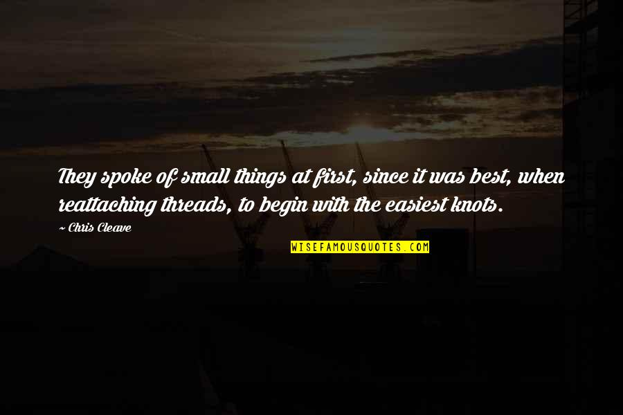 Friendship And Knots Quotes By Chris Cleave: They spoke of small things at first, since