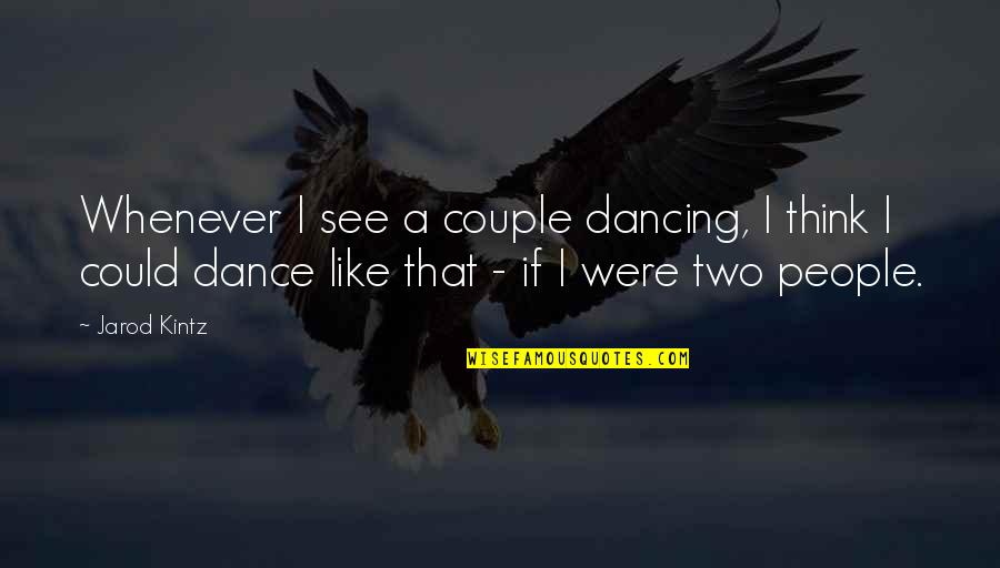 Friendship And Knots Quotes By Jarod Kintz: Whenever I see a couple dancing, I think