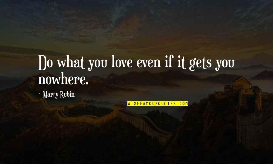 Friendship And Knots Quotes By Marty Rubin: Do what you love even if it gets