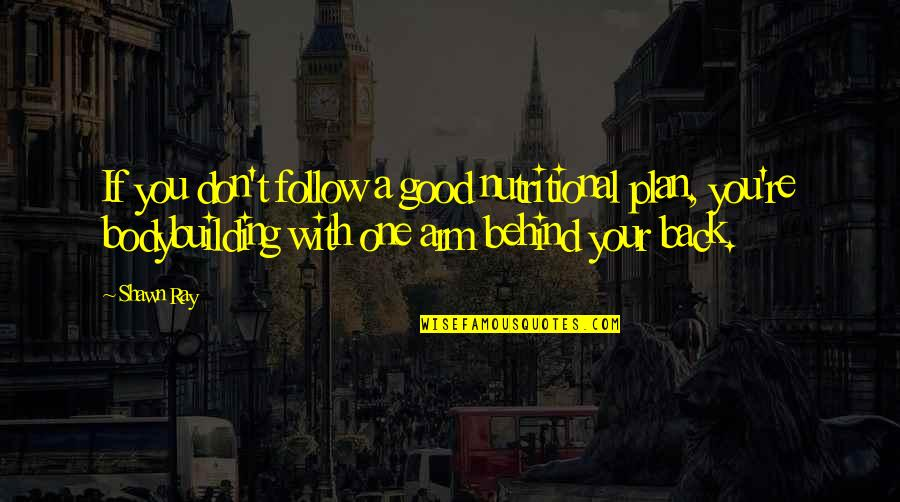 Friendship And Knots Quotes By Shawn Ray: If you don't follow a good nutritional plan,