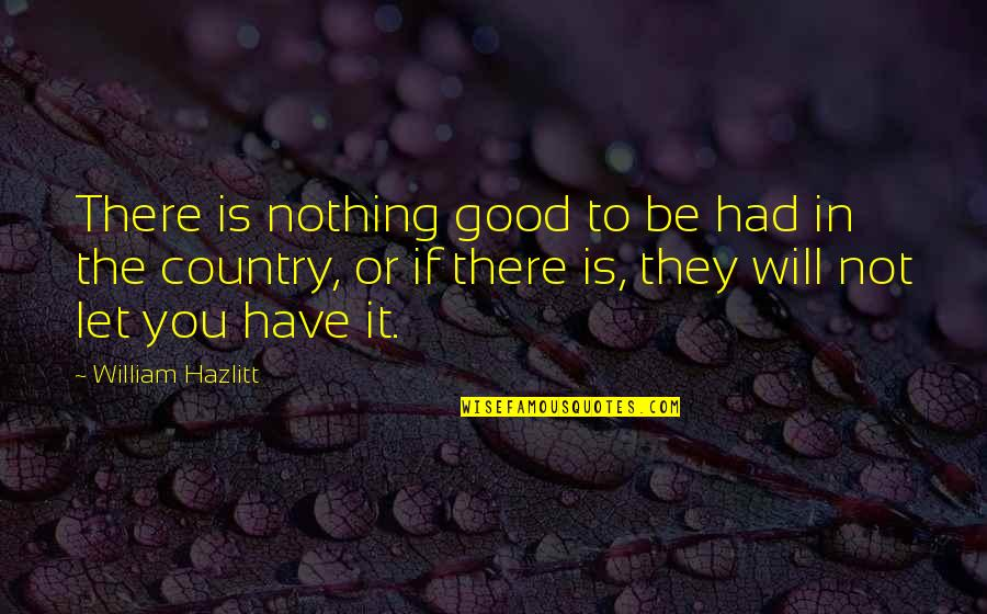 Friendship And Knots Quotes By William Hazlitt: There is nothing good to be had in