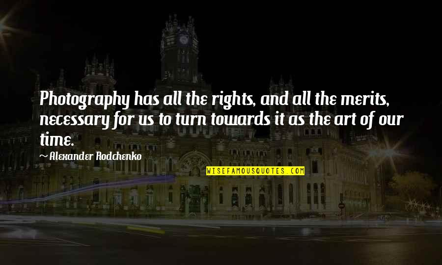 Friendship And Sewing Quotes By Alexander Rodchenko: Photography has all the rights, and all the