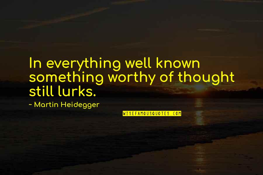 Friendship And Sewing Quotes By Martin Heidegger: In everything well known something worthy of thought