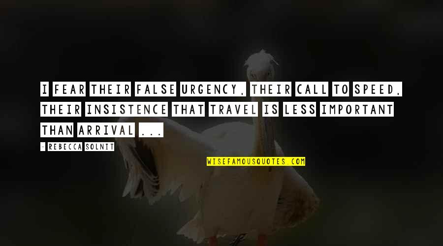 Friendship And Sewing Quotes By Rebecca Solnit: I fear their false urgency, their call to